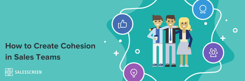 How to Create Cohesion in Sales Teams