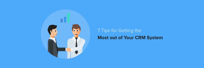 7 Tips for Getting the Most out of Your CRM System
