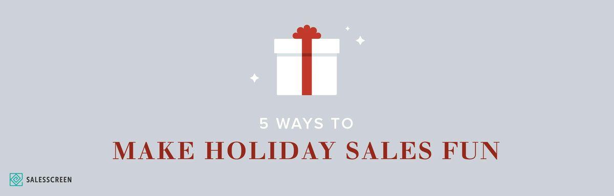 5 Ways to Make Holiday Sales More Fun