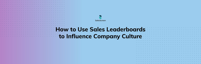 How to Use Sales Leaderboards to Influence Company Culture [eBook]