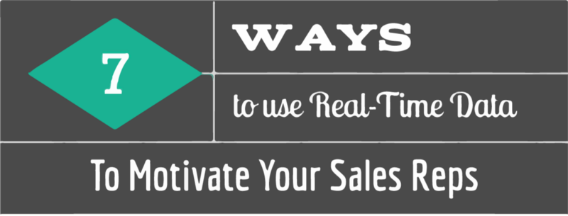 7 Ways You Can Use Real-Time Data Insights to Motivate Your Sales Reps (Infographic)