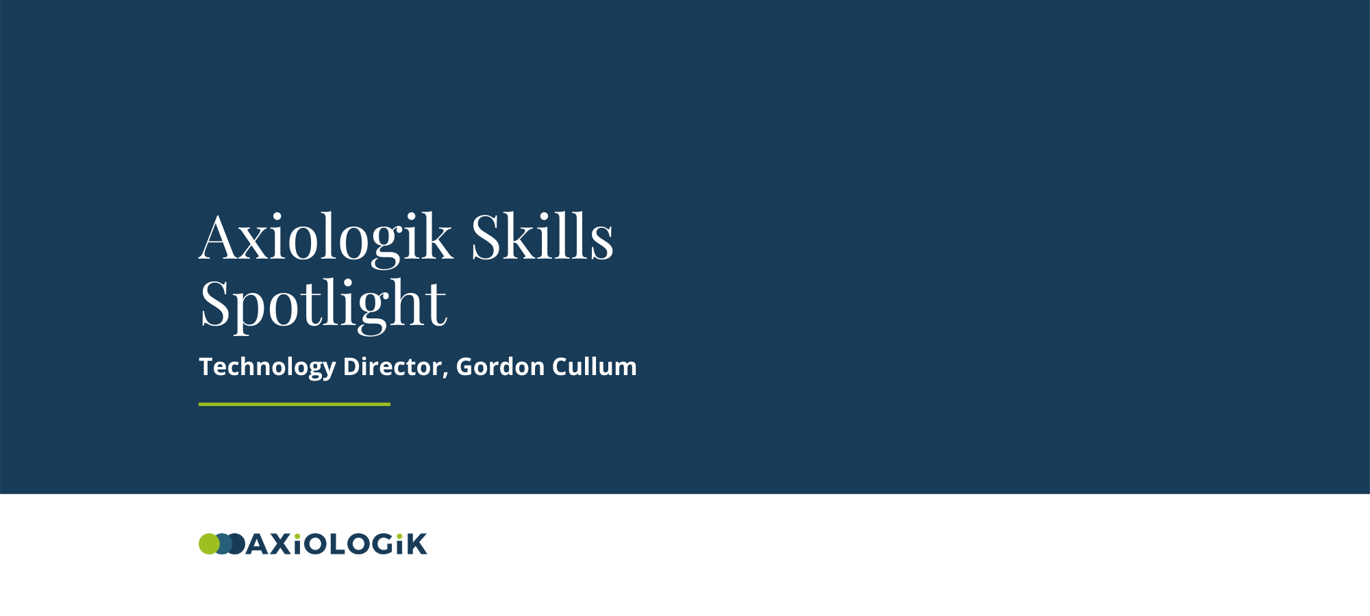 Axiologik Skills Spotlight: Gordon Cullum, Technology Director