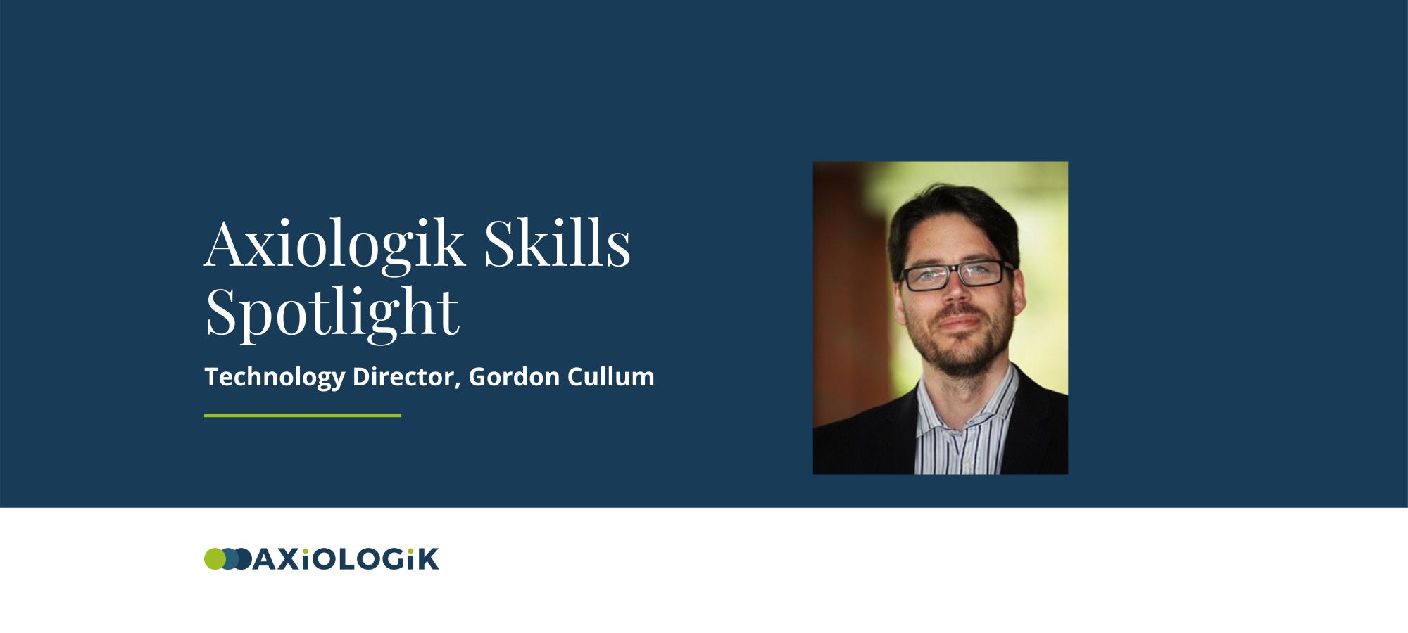 Axiologik Skills Spotlight: Gordon Cullum, Technology Director