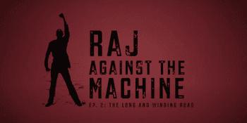 Raj Against the Machine Episode 2