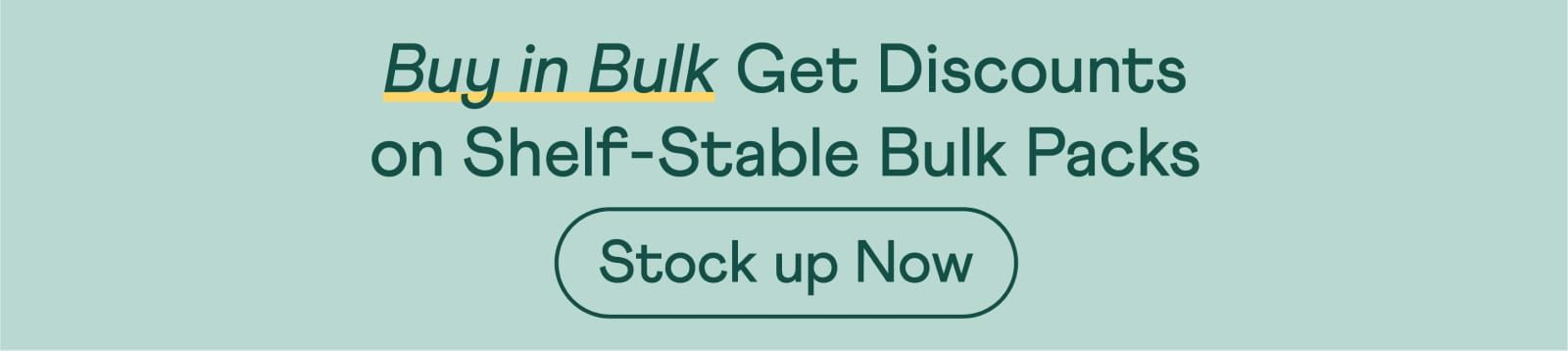 Buy in Bulk. Get Discount on Shelf-Stable Bulk Packs.