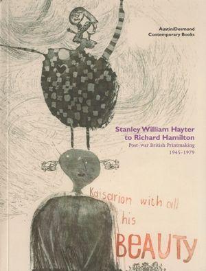Stanley William Hayter to Richard Hamilton: Post-war British Printmaking 1945-1979