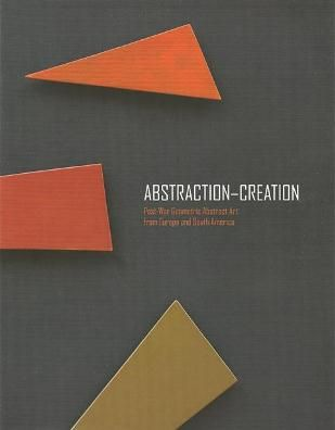 Abstraction-Creation: Post-War Geometric Abstract Art from Europe and South America