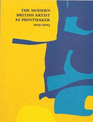 The Modern British Artist as Printmaker, 1919-2003