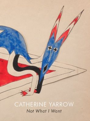 Catherine Yarrow: Not What I Want