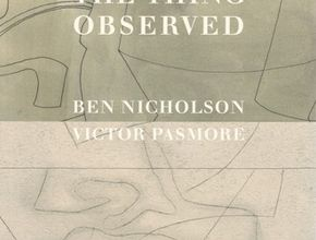 Ben Nicholson and Victor Pasmore: 'The Thing Observed'