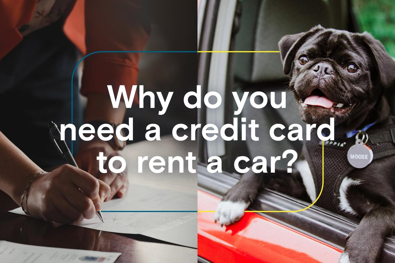 Why do you need a credit card to rent a car?