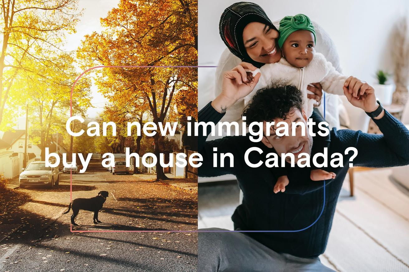 Can new immigrants buy a house in Canada?