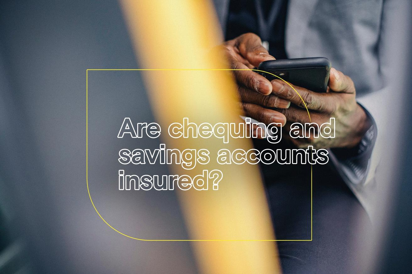 Are chequing and savings accounts insured?