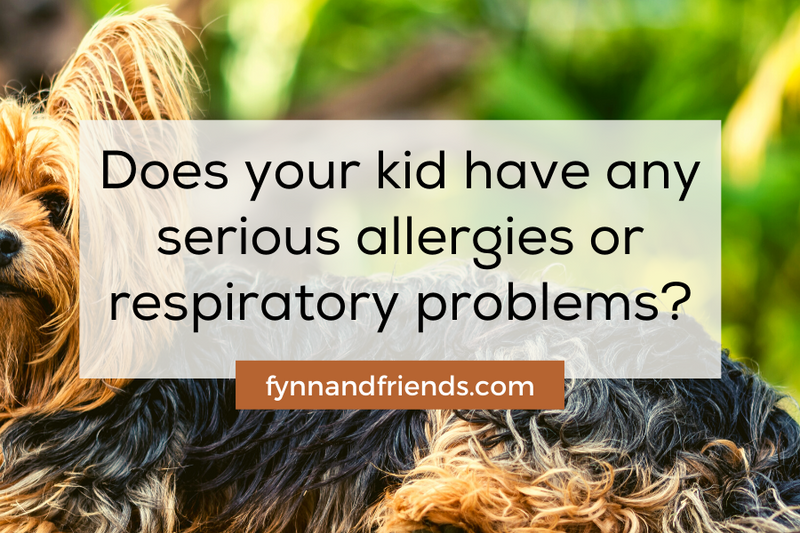 Does your kid have any serious allergies or respiratory problems?