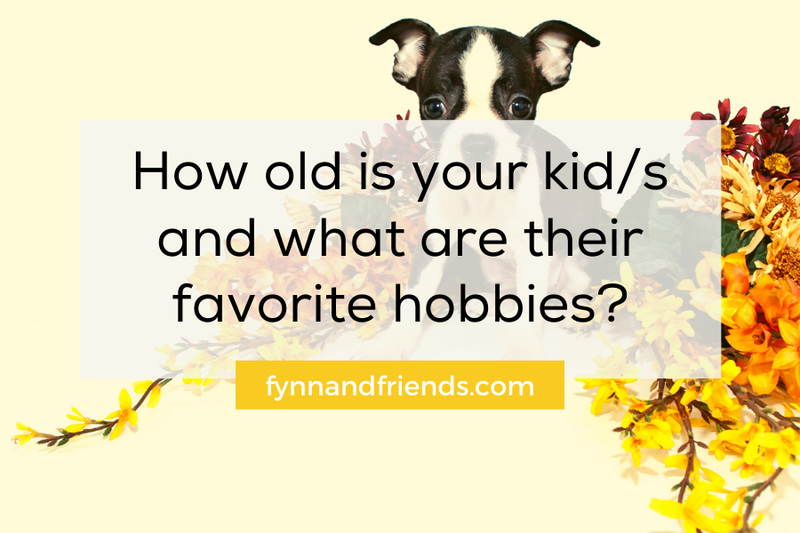 How old is your kid/s and what are their favorite hobbies?