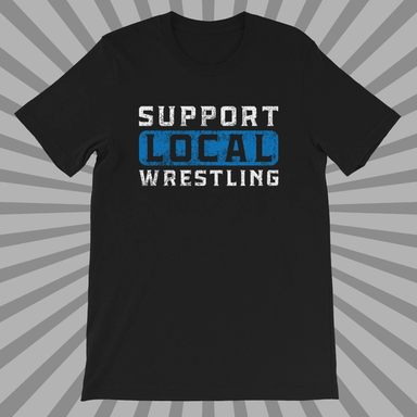 Support Local Wrestling Shirt