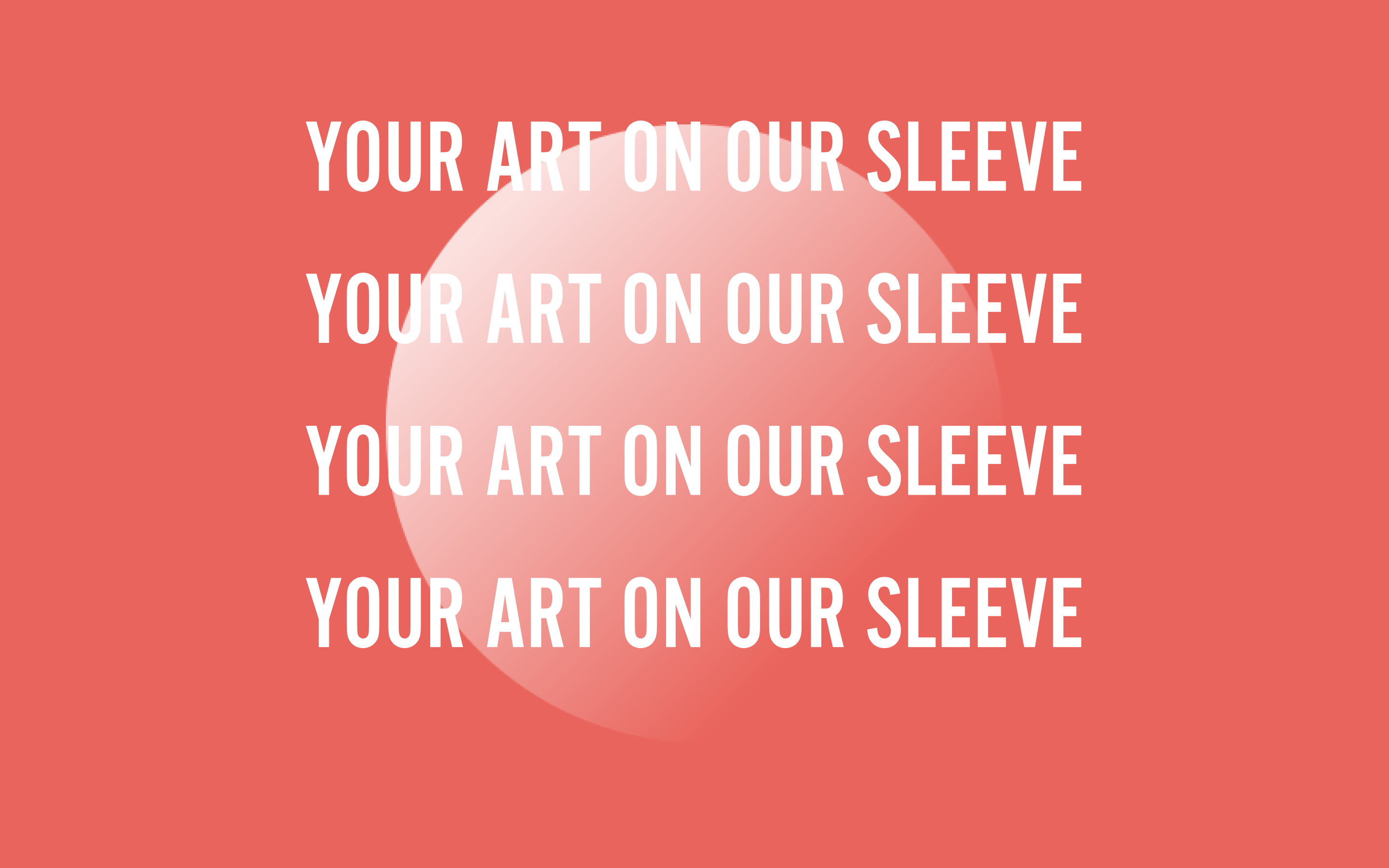 An art piece reading 'your art on our sleeve' repeated 4 times