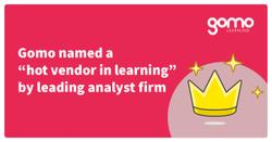 "Gomo named a ""hot vendor in learning"" by leading analyst firm [Press release] Read more"