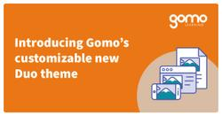 Introducing Gomo's customizable new Duo theme Read more