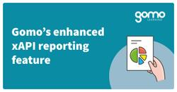 Gomo's enhanced xAPI reporting feature Read more