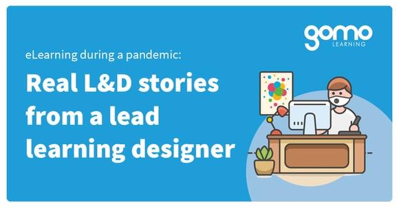 eLearning during a pandemic: Real L&D stories from a lead learning designer Read more
