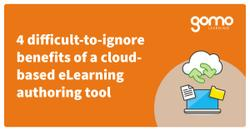 4 difficult-to-ignore benefits of a cloud-based eLearning authoring tool Read more