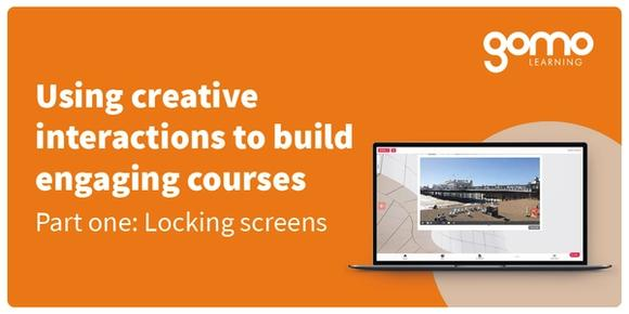 Using creative interactions to build engaging courses, part 1: locking screens Read more