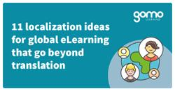 11 localization ideas for global eLearning that go beyond translation Read more