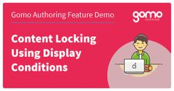 Gomo Authoring Feature Demo: Content Locking Using Display Conditions Read more