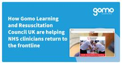 How Gomo Learning and Resuscitation Council UK are helping NHS clinicians return to the frontline Read more
