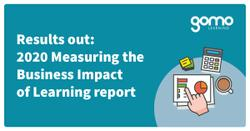 Results out: 2020 Measuring the Business Impact of Learning report Read more