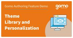 Gomo Authoring Feature Demo: Theme Library and Personalization Read more