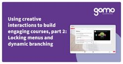 Using creative interactions to build engaging courses, part 2: locking menus and dynamic branching Read more