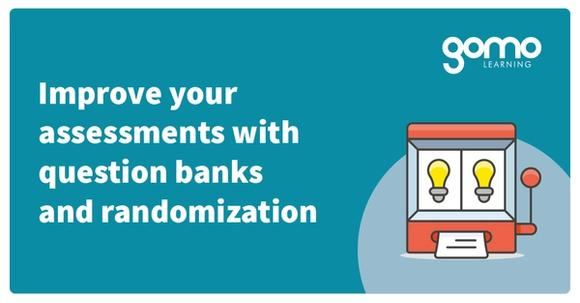 Improve your assessments with question banks and randomization Read more
