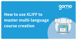 How to use XLIFF to master multi-language course creation Read more