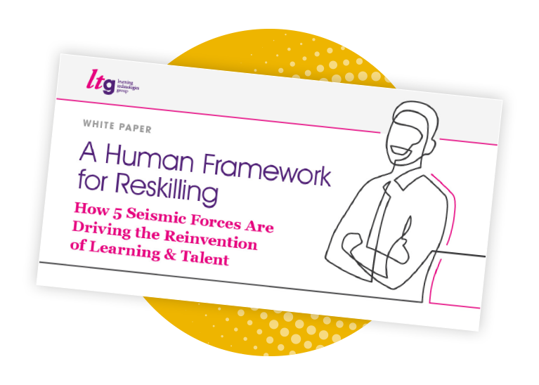 A Human Framework for Reskilling: How 5 Seismic Forces Are Driving the Reinvention of Learning & Talent