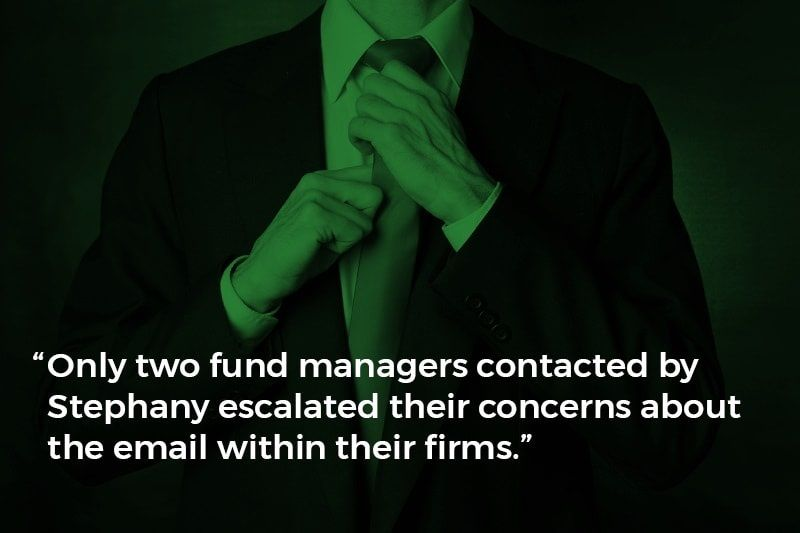 """""""Only two fund managers contacted by Stephany escalated their concerns about the email within their firms."""""""