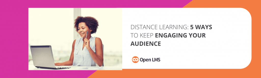 Distance Learning: 5 Ways to Keep Engaging Your Audience