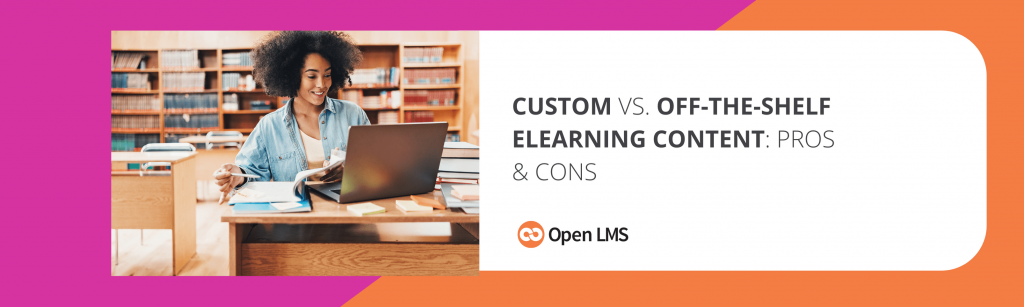 Custom vs. Off-the-Shelf eLearning Content: Pros & Cons