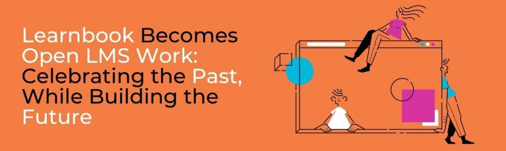Learnbook Becomes Open LMS Work: Celebrating the Past, While Building the Future
