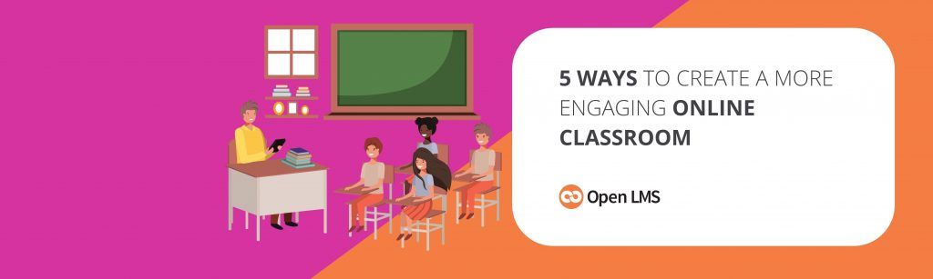 5 Ways to Create a More Engaging Online Classroom