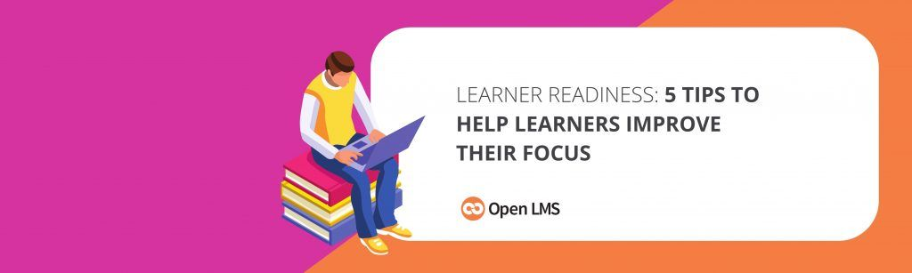 Learner Readiness: 5 Tips to Help Learners Improve Their Focus