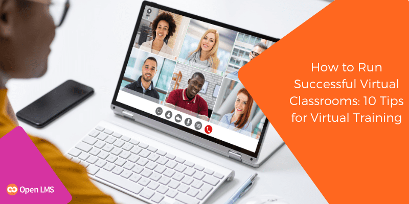 How to Run Successful Virtual Classrooms: 10 Tips for Virtual Training