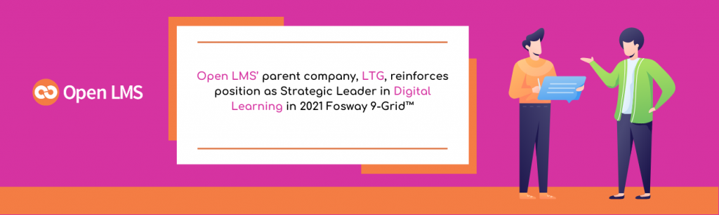 Open LMS' parent company, LTG, reinforces position as Strategic Leader in Digital Learning in 2021 Fosway 9-Grid™