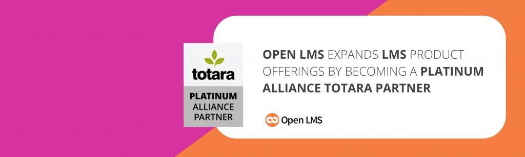 Open LMS Expands LMS Product Offerings by Becoming a Platinum Alliance Totara Partner