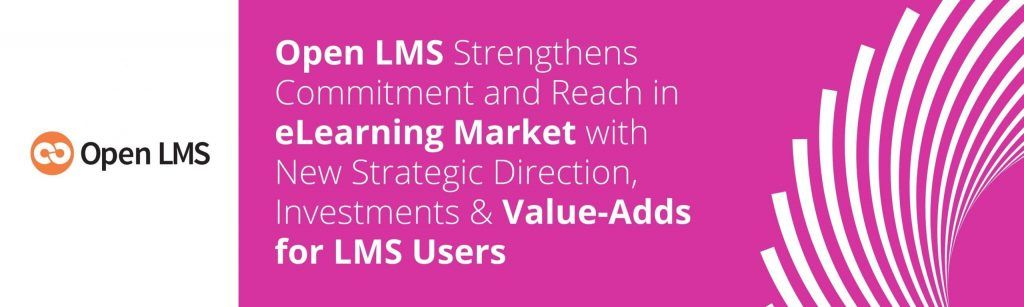 Open LMS Strengthens Commitment and Reach in eLearning Market with New Strategic Direction, Investments & Value-Adds for LMS Users