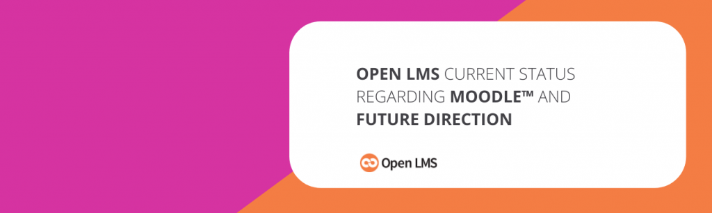Open LMS Current Status Regarding Moodle™ and Future Direction