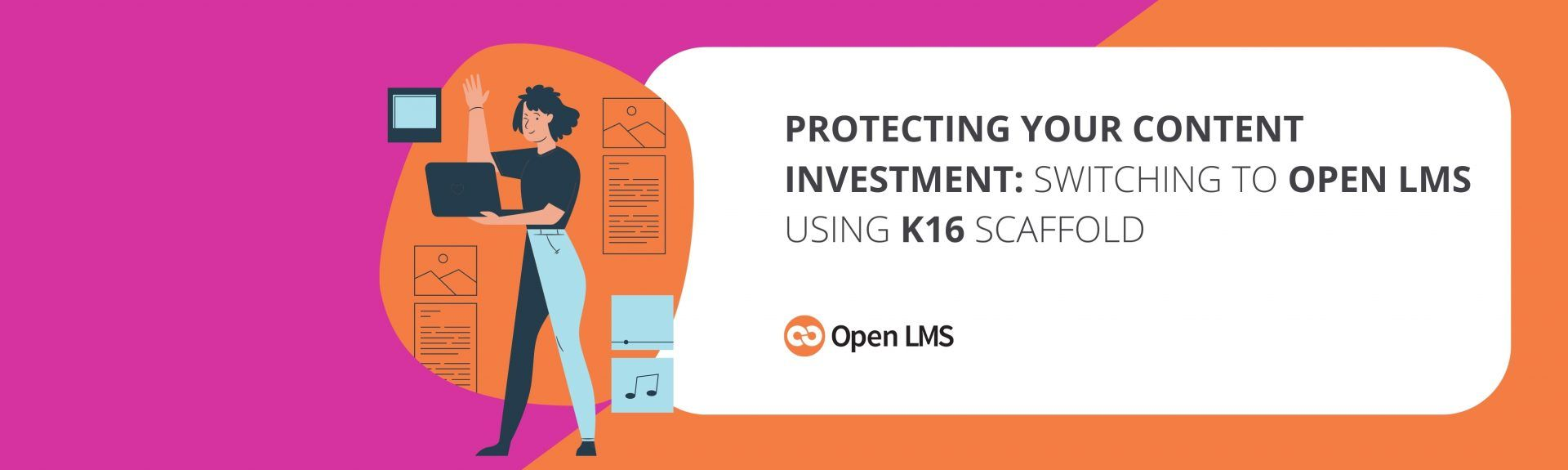 Protecting Your Content Investment: Switching to Open LMS Using K16 Scaffold