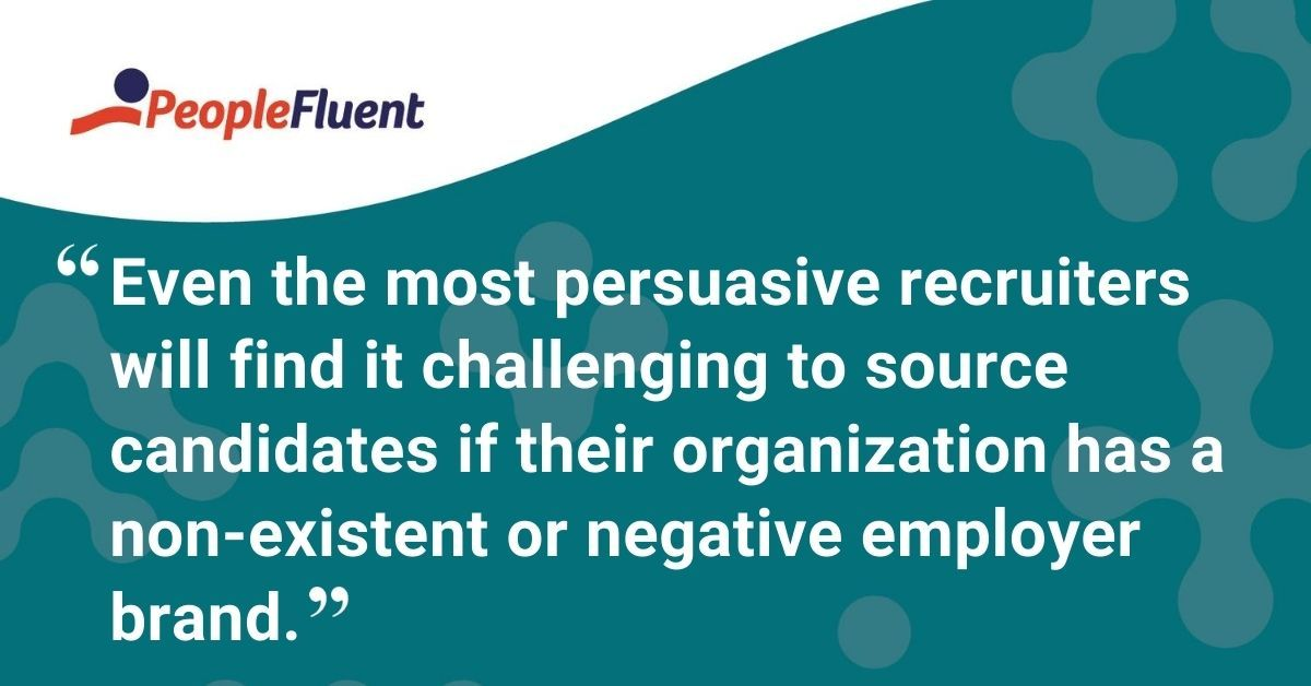 """This is a quote: """"Even the most persuasive recruiters will find it challenging to source candidates if their organization has a non-existent or negative employer brand."""""""