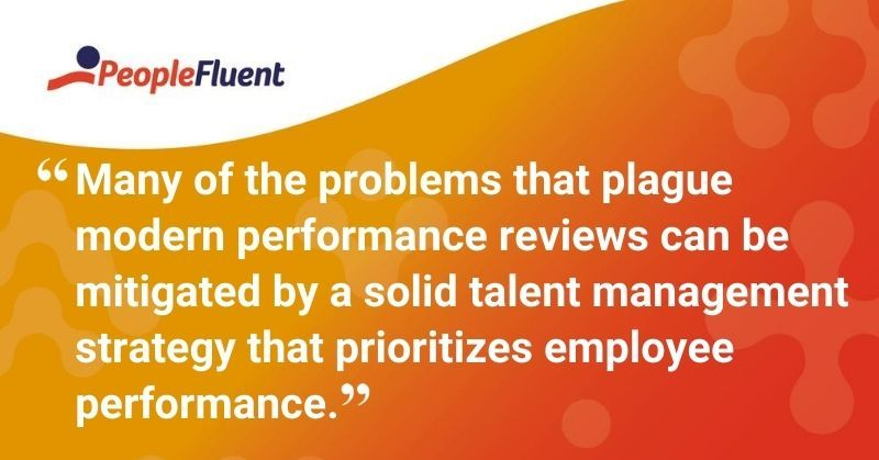 """This is a quote: """"Many of the problems that plague modern performance reviews can be mitigated by a solid talent management strategy that prioritizes employee performance.'"""